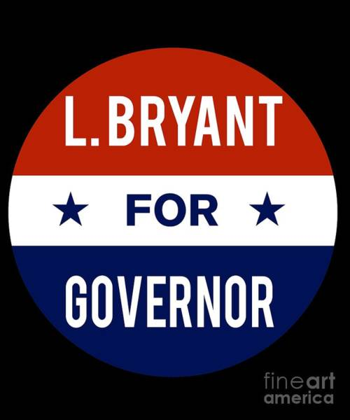 Governor Digital Art - L Bryant For Governor 2018 by Flippin Sweet Gear