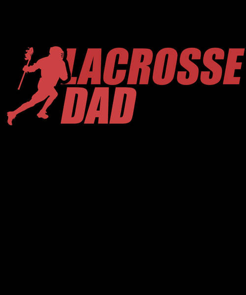 Lax Digital Art - Lacrosse Dad Fathers Day Apparel by Michael S