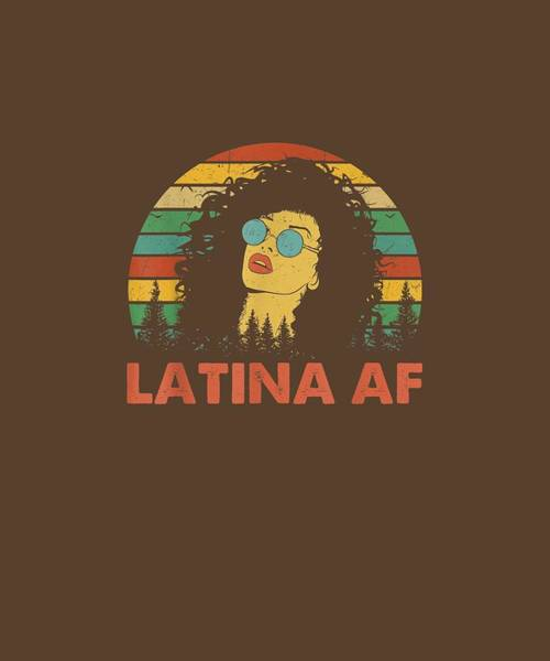 Wall Art - Digital Art - Latina Af Vintage Retro Shirt, Latinas Gift For Latino Women T-shirt by Unique Tees