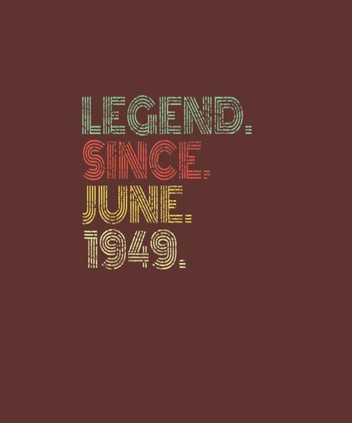 Wall Art - Digital Art - Legend Since June 1949 70 Years Old 70th Birthday Gift Shirt by Unique Tees