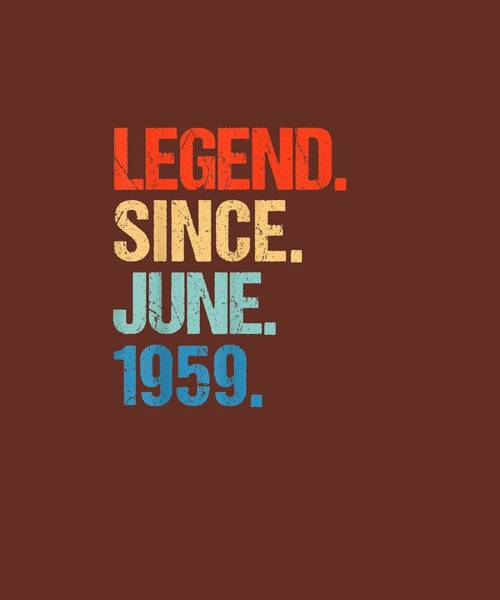 Wall Art - Digital Art - Legend Since June 1959 60th Birthday Gift 60 Years Old Shirt by Unique Tees