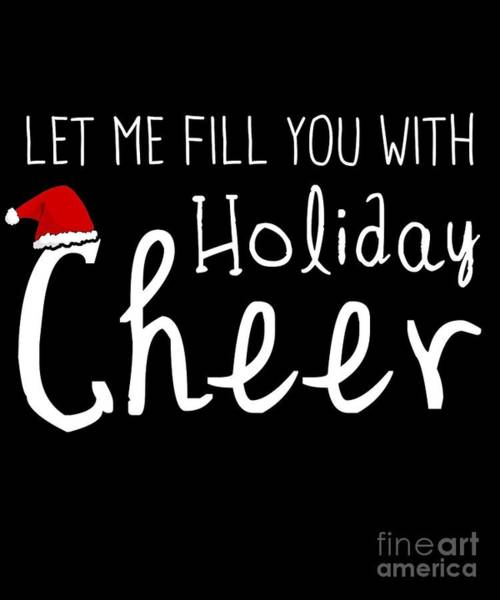 Digital Art - Let Me Fill You With Holiday Cheer Christmas by Flippin Sweet Gear
