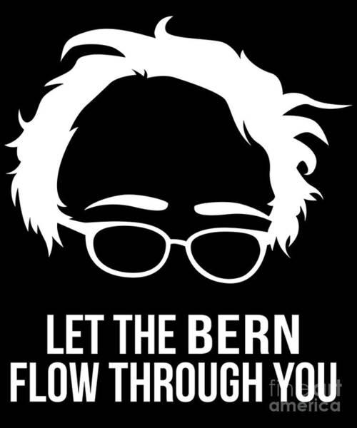 Digital Art - Let The Bern Flow Through You Bernie Sanders by Flippin Sweet Gear