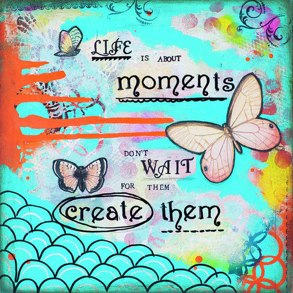 Wall Art - Mixed Media - Life Is About Moments by Stanka Vukelic