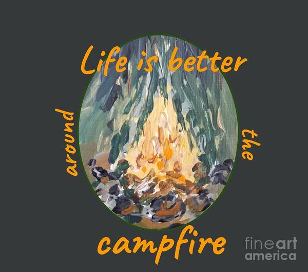Painting - Life Is Better Around The Campfire by Maria Langgle