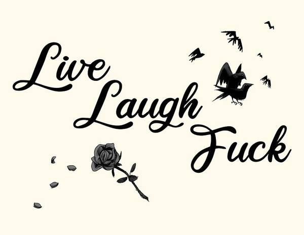 Laughs Wall Art - Drawing - Live, Laugh, Fuck  by Ludwig Van Bacon