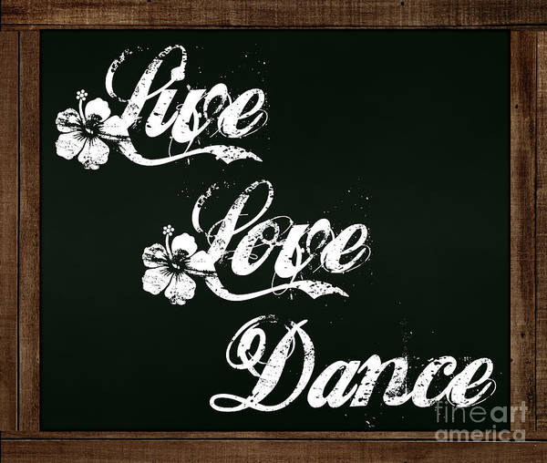 Photograph - Live Love Dance - Chalkboard Messages by Colleen Cornelius