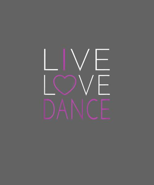 Wall Art - Photograph - Live Love Dance - I Love Dance T Shirt by Unique Tees
