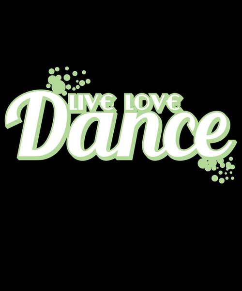 Admiration Mixed Media - Live Love Dance Tee Design Perfect For Your Graceful Life Excellent Gift Too For Everyone by Roland Andres