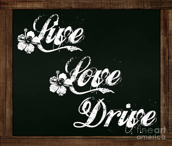 Photograph - Live Love Drive - Chalkboard Messages by Colleen Cornelius