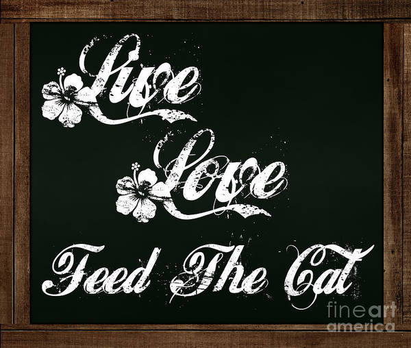 Photograph - Live Love Feed The Cat - Chalkboard Messages by Colleen Cornelius