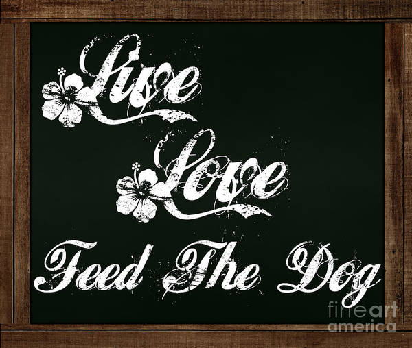Photograph - Live Love Feed The Dog - Chalkboard Messages by Colleen Cornelius