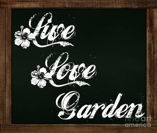 Photograph - Live Love Garden - Chalkboard Messages by Colleen Cornelius