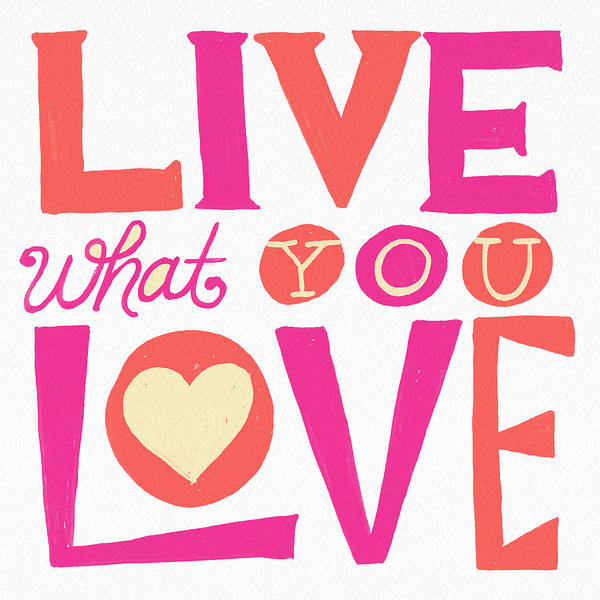 Painting - Live What You Love In Colorful by Jen Montgomery