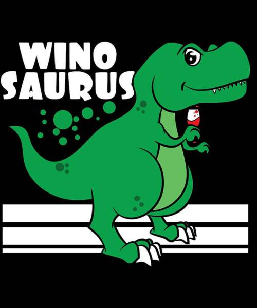 Wall Art - Mixed Media - Love Wine And Dinosaur At The Same Time No Need To Choose Grab This Winosaur Tee Now by Roland Andres