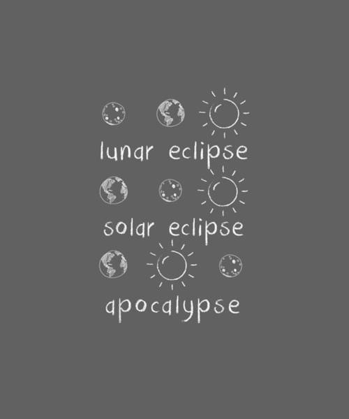 Wall Art - Digital Art - Lunar Solar Eclipse And Apocalypse Funny Science T-shirt by Unique Tees