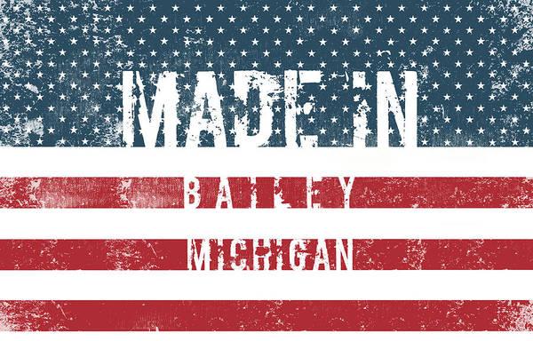 Bailey Digital Art - Made In Bailey, Michigan #bailey #michigan by TintoDesigns
