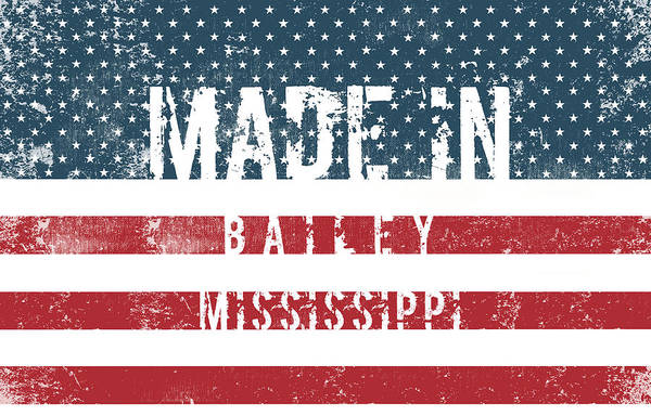 Bailey Digital Art - Made In Bailey, Mississippi #bailey #mississippi by TintoDesigns