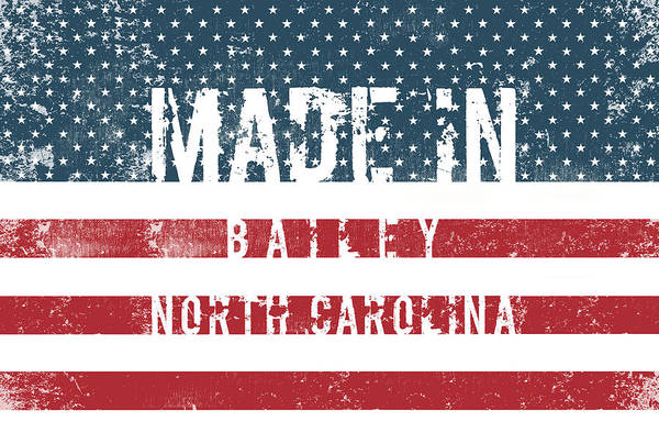 Bailey Digital Art - Made In Bailey, North Carolina #bailey #north Carolina by TintoDesigns