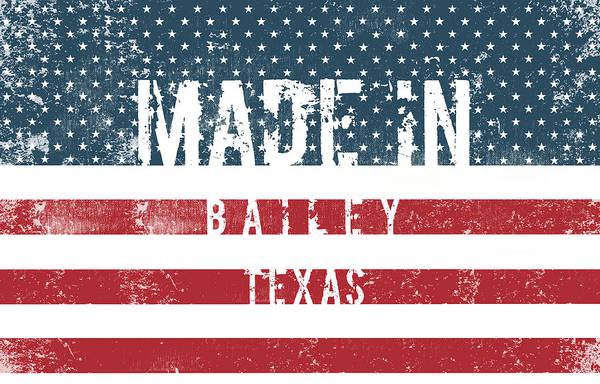 Bailey Digital Art - Made In Bailey, Texas #bailey #texas by TintoDesigns