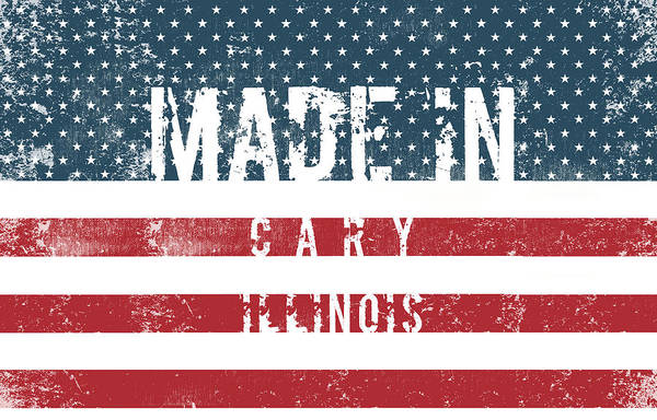 Wall Art - Digital Art - Made In Cary, Illinois #cary #illinois by TintoDesigns