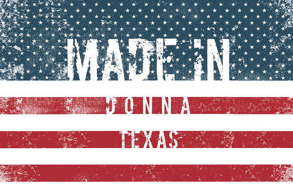 Donna Digital Art - Made In Donna, Texas #donna #texas by TintoDesigns