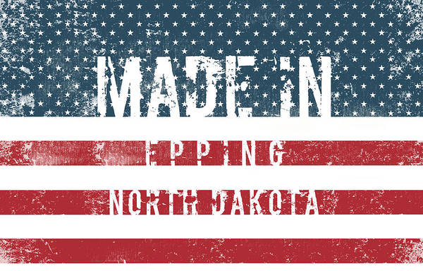 Epping Wall Art - Digital Art - Made In Epping, North Dakota #epping #north Dakota by TintoDesigns