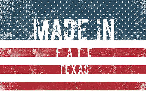 Fate Digital Art - Made In Fate, Texas #fate #texas by TintoDesigns