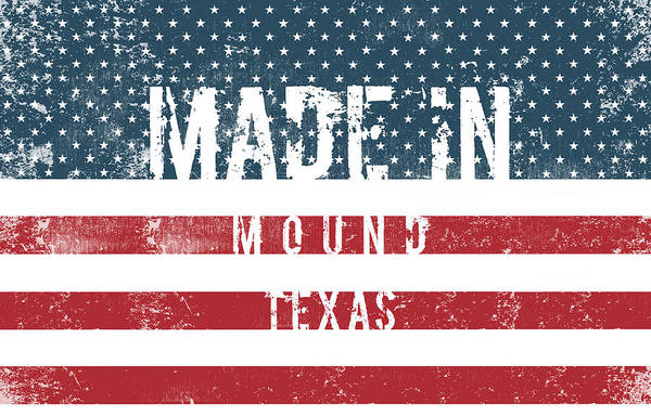 Mound Digital Art - Made In Mound, Texas #mound #texas by TintoDesigns