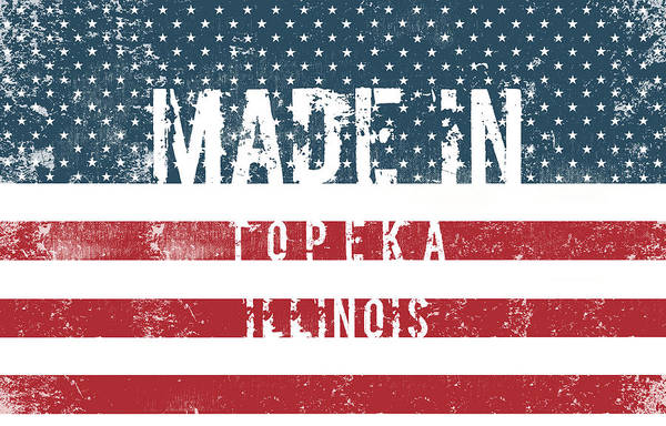 Topeka Wall Art - Digital Art - Made In Topeka, Illinois #topeka by TintoDesigns