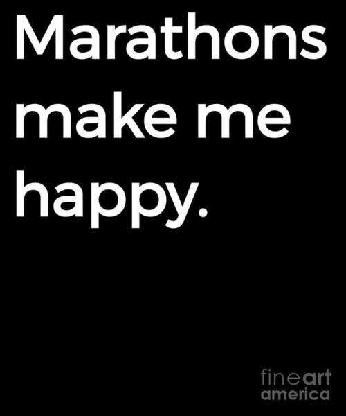 Fun Run Digital Art - Marathons Make Me Happy Funny Running Endurance by Henry B