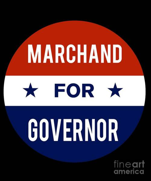Governor Digital Art - Marchand For Governor 2018 by Flippin Sweet Gear