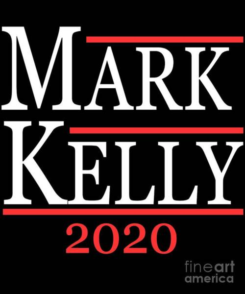 Digital Art - Mark Kelly 2020 For Senate by Flippin Sweet Gear