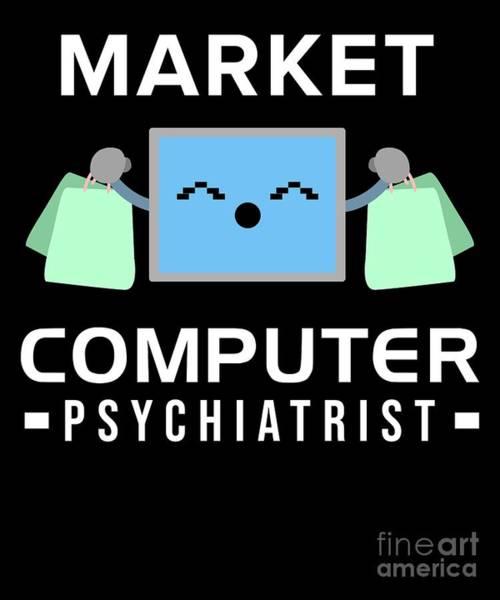 Psychiatrist Digital Art - Market Computer Psychiatrist Nerd Humour Pc Geek by TeeQueen2603