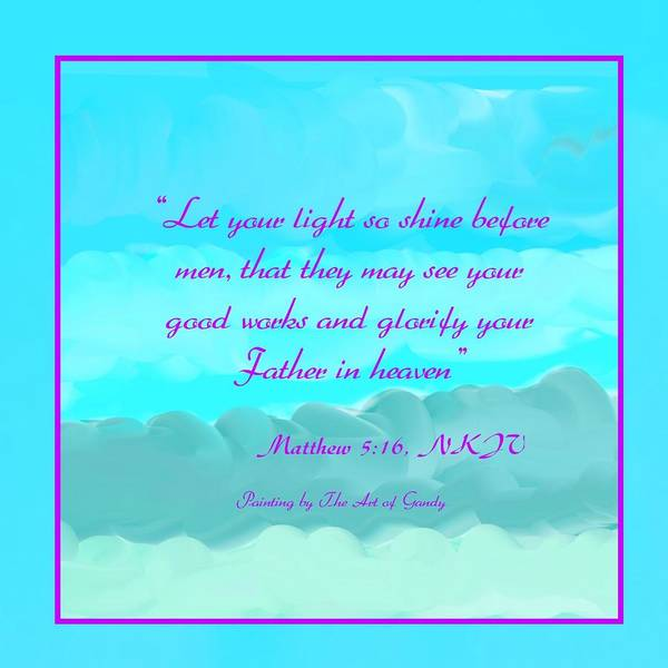 Wall Art - Digital Art - Matthew 5 16 by Joan Ellen Gandy of The Art of Gandy