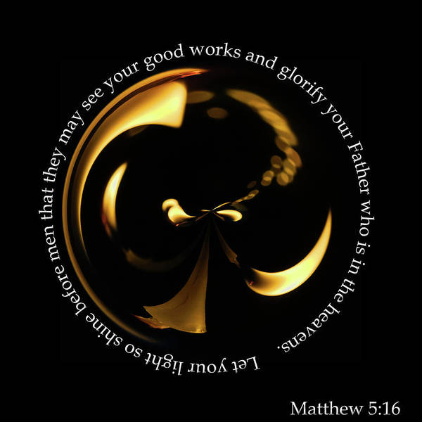 Photograph - Matthew 5_16 Orb by Tikvah's Hope
