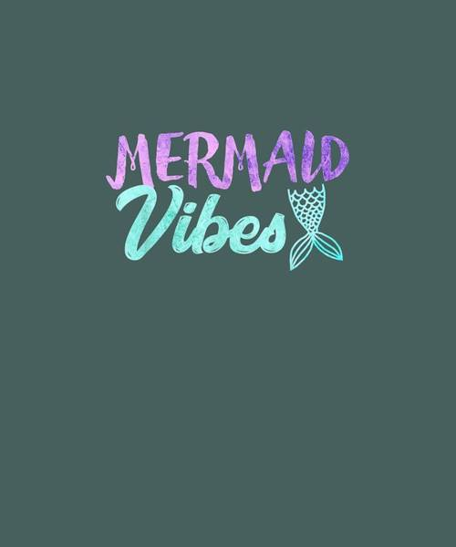 Wall Art - Digital Art - Mermaid Vibes T-shirt Mermaid Tail Women Girl Shirt by Unique Tees