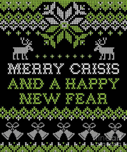 Ugly Digital Art - Merry Crisis And A Happy New Fear Ugly Christmas Design by Festivalshirt