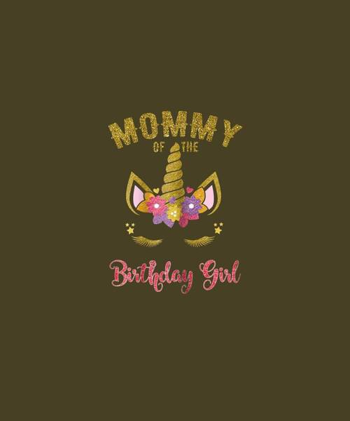 Outfit Digital Art - Mommy Of The Birthday Girl T-shirt, Unicorn Matching Outfit by Unique Tees