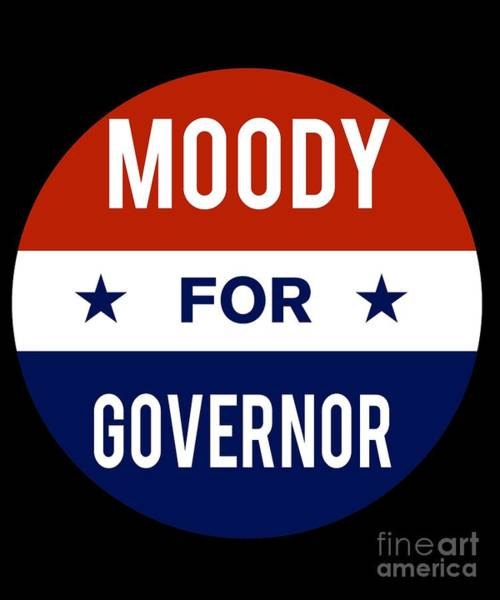 Governor Digital Art - Moody For Governor 2018 by Flippin Sweet Gear