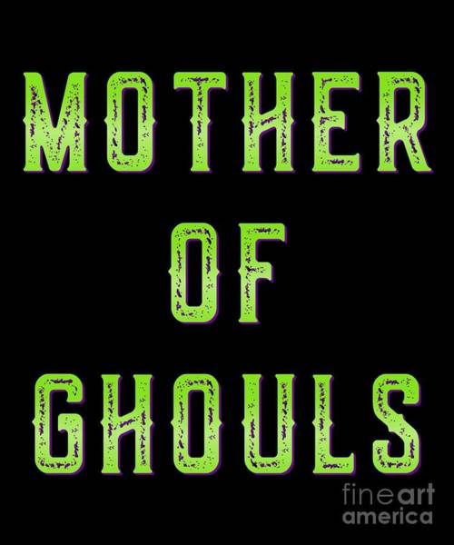 Ghoul Digital Art - Mother Of Ghouls by Flippin Sweet Gear