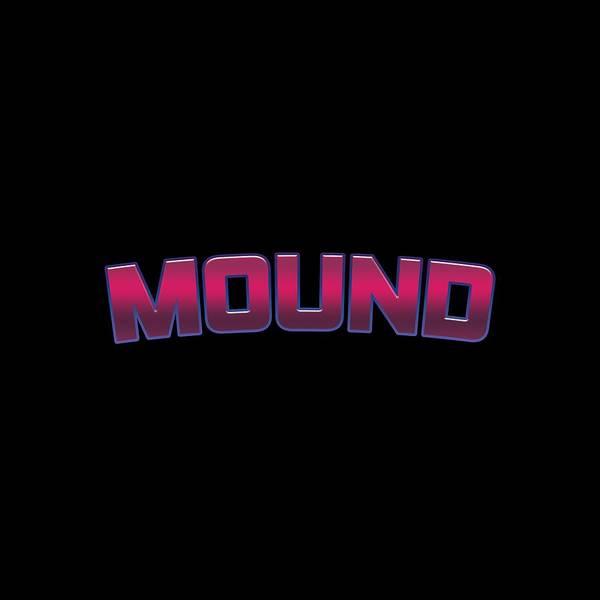 Mound Digital Art - Mound #mound by TintoDesigns