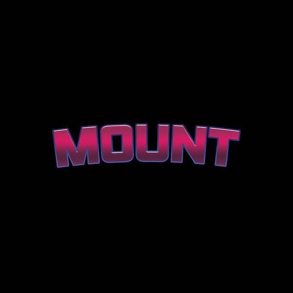 Mounted Digital Art - Mount #mount by TintoDesigns