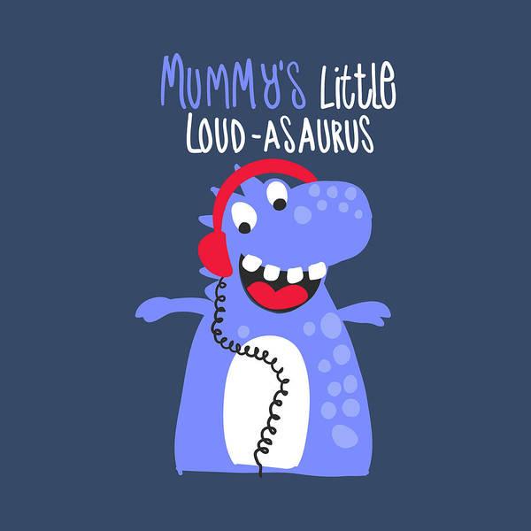 Drawing - Mummy's Little Loud-asaurus - Baby Room Nursery Art Poster Print by Dadada Shop