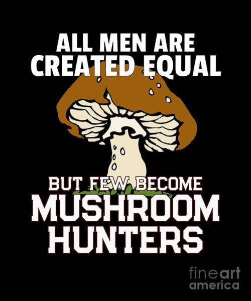 Cultivation Digital Art - Mushroom Hunters All Men Created Equal by Mike G