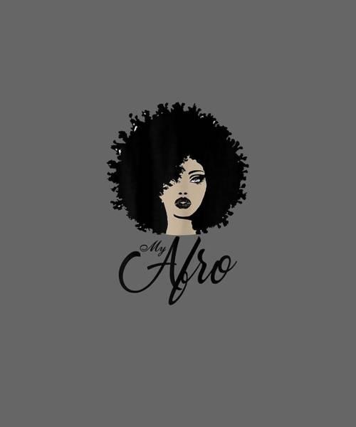 Wall Art - Digital Art - My Afro - Beautiful Black Women's Shirt by Unique Tees