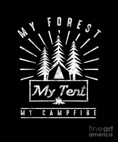 Mountaineer Digital Art - My Forest My Tent Campfire Camping Travel Mountain Natures Campers Gifts by Thomas Larch