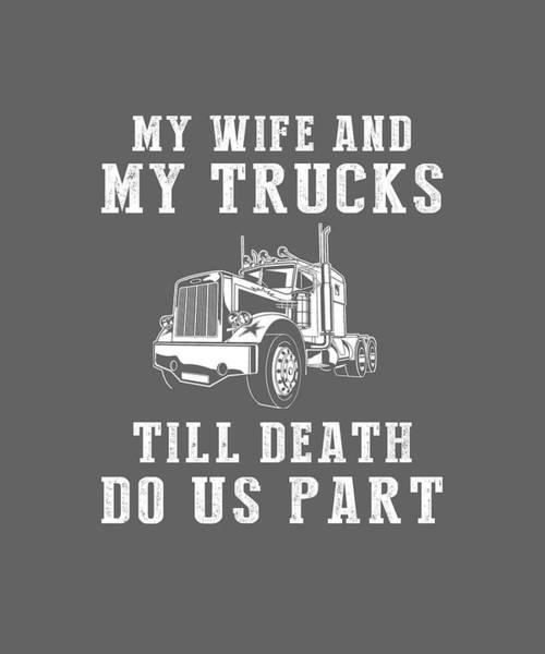 Wall Art - Digital Art - My Wife And My Trucks Till Death Do Us Part Tee by Black Shirt