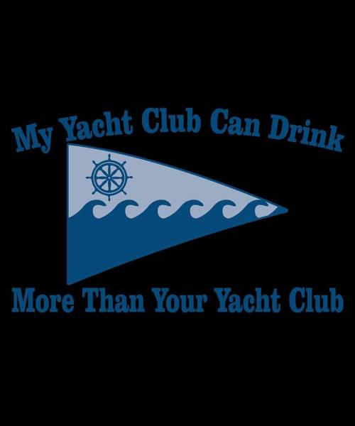 Mogadishu Wall Art - Digital Art - My Yacht Club Can Drink More Than Yours by Passion Loft