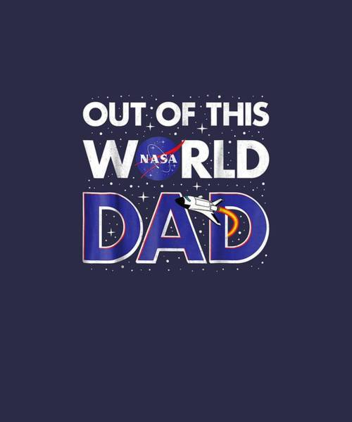 Wall Art - Digital Art - Nasa Out Of This World Dad Father's Day Graphic T-shirt by Unique Tees